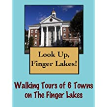 Look Up, Finger Lakes! Walking Tours of 6 Towns In The Finger Lakes (Look Up, America!)