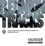 REUNION TRACKS/FINAL FANTASY VII ADVENT CHILDREN COMPLETE by ANIMATION [Music CD]