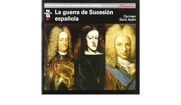 La Guerra de Sucesión española: 61 Historia del mundo para jóvenes: Amazon.es: Sanz Ayán, Carmen: Libros