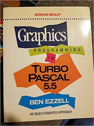 Graphics Programming in Turbo PASCAL 5.5: An Object-oriented Approach: Ben Ezzell: 9780201550764: Amazon.com: Books