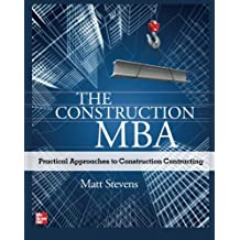 The Construction MBA: Practical Approaches to Construction Contracting