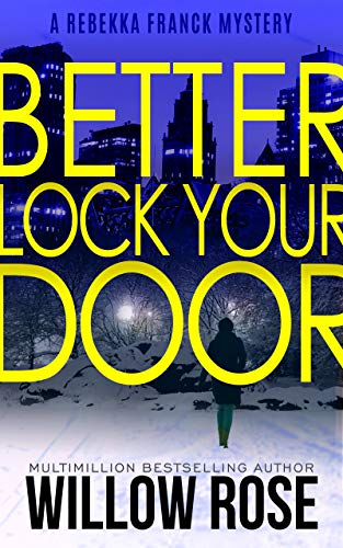 Three, Four ... Better lock your door (Rebekka Franck, Book 2) by [Rose, Willow]