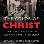 The Color of Christ: The Son of God and the Saga of Race in America | Edward J. Blum,Paul Harvey
