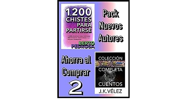 Pack Nuevos Autores Ahorra al Comprar 2: 1200 Chistes para partirse, de Berto Pedrosa & Colección Completa Cuentos, de J. K. Vélez (Spanish Edition) ...