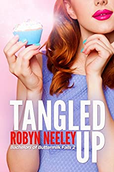 Tangled Up (Bachelors of Buttermilk Falls Book 2) by [Neeley, Robyn]