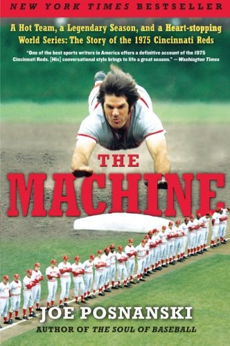 The Machine: A Hot Team, a Legendary Season, and a Heart-stopping World Series: The Story of the 1975 Cincinnati ()
