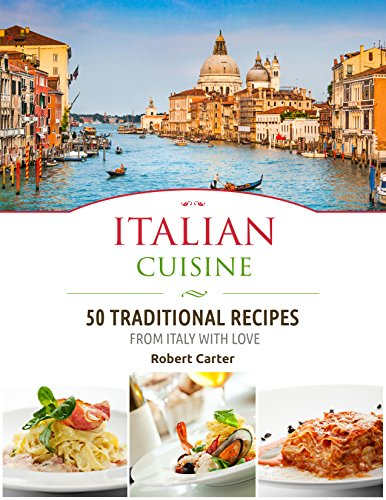 Italian Cuisine: 50 Traditional Recipes from Italy with Love (Italian Cookbooks Book 1) (English Edition)