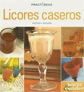 Licores Caseros / Home-Made Liqueurs (Practideas) (Spanish Edition) by Becerra