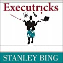 Executricks: Or How to Retire While You're Still Working Audiobook by Stanley Bing Narrated by Alan Sklar