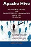 Apache Hive Secrets to Acing the Exam and Successful Finding and Landing Your Next Apache Hive Certified Job, Bobby Richards, 1486157599