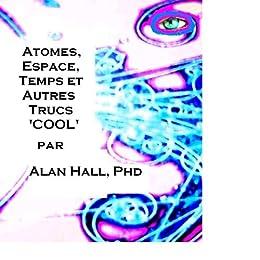 Atomes, Espace, Temps et Autres Trucs 'Cool' (French Edition)