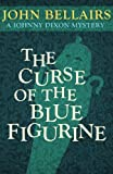 The Curse of the Blue Figurine, John Bellairs, 1497637732