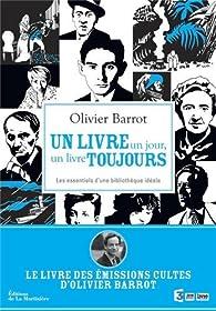 Un livre un jour, un livre toujours : Les 200 incontournables d'une bibliothèque idéale par Olivier Barrot