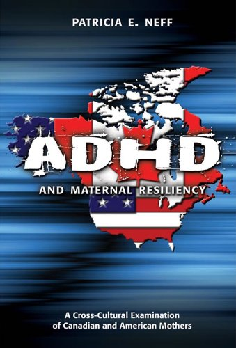 ADHD and Maternal Resiliency: A Cross-Cultural Examination of Canadian and American Mothers, Student Edition