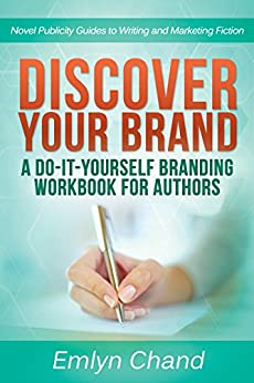 Discover Your Brand: A Do-It-Yourself Branding Workbook for Authors (Novel Publicity Guides to Writing & Marketing Fiction 1) by [Chand, Emlyn]
