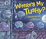Where's My Tushy?, Deborah Aronson, 1467711977