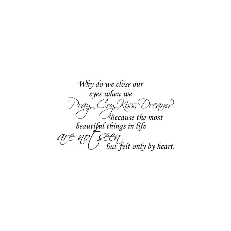 WallStickerUSA Medium Why do we close our eyes when we Pray, Cry, Kiss, Dream? Because the most beautiful things in life are not seen but felt with the heart. Quote Saying Wall Sticker Decal Transfer Film 17x25