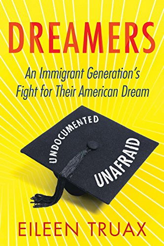 Dreamers: An Immigrant Generation's Fight for Their American Dream by [Truax, Eileen]