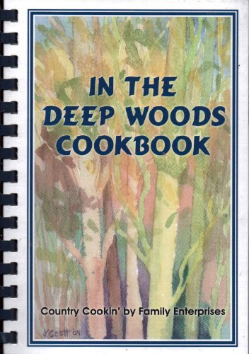 In the Deep Woods Cookbook (Country Cookin' by Family Enterprises, A Collection of Recipes) -