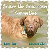 Chester the Chesapeake Book Two: Summertime (The Chester the Chesapeake Series 2) (English Edition)