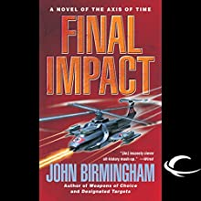 Final Impact: Axis of Time, Book 3 Audiobook by John Birmingham Narrated by Jay Snyder