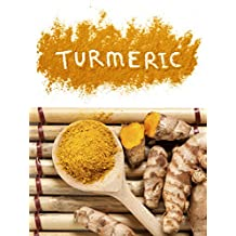 Cooking with Turmeric: Top 50 Most Delicious Turmeric Recipes (Superfood Recipes Book 14)