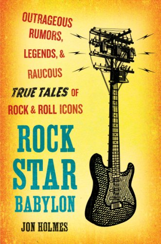 Rock Star Babylon: Outrageous Rumors, Legends, and Raucous True Tales of Rock and Roll - Outrageous Party
