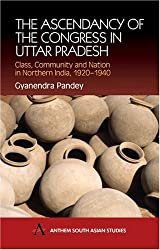 The Ascendancy of the Congress in Uttar Pradesh: Class, Community and Nation in Northern India, 1920-1940 (Anthem South Asian Studies) by Gyanendra Pandey (2002-07-01)
