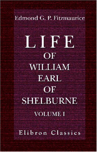 Download Life of William, Earl of Shelburne, afterwards First Marquess of Lansdowne: With Extracts from His Papers and Correspondence. Volume 1.1737-1766 ebook