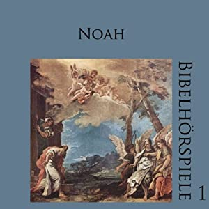 Noah (Bibelhörspiele 1.2) Hörspiel
