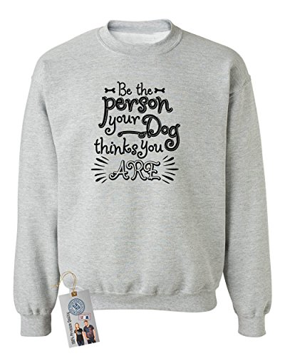 Be The Person Your Dog Thinks You Are Crewneck Sweatshirt Sport Grey 4XL (Sweatshirt People Crewneck)