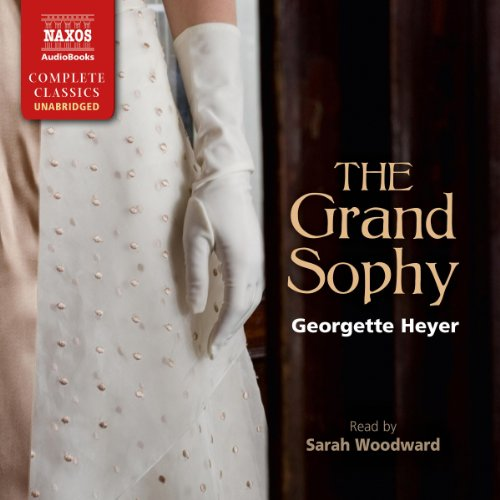 The Grand Sophy Unabridged Georgette Heyer (Author), Sarah Woodward (Narrator)