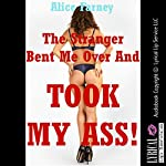 The Stranger Bent Me Over and Took My Ass!: A First Anal Sex Erotica Story | Alice Farney