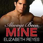 Always Been Mine: Moreno Brothers, Book 2 | Elizabeth Reyes