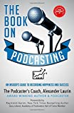 The Book on Podcasting: An Insider's Guide to