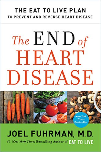 The End of Heart Disease: The Eat to Live Plan to Prevent and Reverse Heart Disease (Best Food To Prevent Heart Attack)