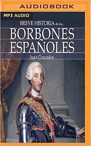 Breve Historia de Los Borbones Españoles: Amazon.es: Granados ...