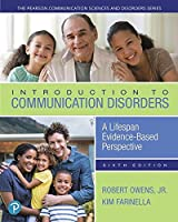 Introduction to Communication Disorders: A Lifespan Evidence-Based Perspective (6th Edition) (The Pearson Communication Sciences and Disorders Series)