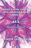 What Every Young Man Should Know about Sex, Marvin Lee Robey, 0979855667