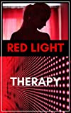 Red Light Therapy:Cure your body: A Complete Guide to Red Light Treatment All You Need to Know About Red-Light Cure ,Boost Hair Growth,Treatment Injuries,Weightloss,Acne,Arthritis,