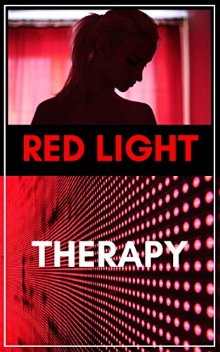 Red Light Therapy:Cure your body: A Complete Guide to Red Light Treatment All You Need to Know About Red-Light Cure ,Boost Hair Growth,Treatment Injuries,Weightloss,Acne,Arthritis, by [Armstrong, John]