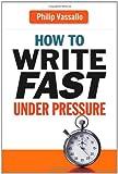 How to Write Fast under Pressure, Philip Vassallo, 0814414850