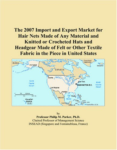 - The 2007 Import and Export Market for Hair Nets Made of Any Material and Knitted or Crocheted Hats and Headgear Made of Felt or Other Textile Fabric in the Piece in United States