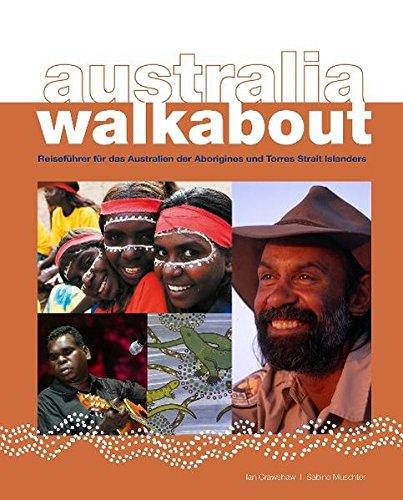 Australia Walkabout: Reisefuehrer fuer das Australien der Aborigines und Torres Strait Islander