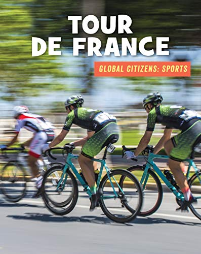 Tour de France (21st Century Skills Library: Global Citizens: Sports) por Adam Hellebuyck,Laura Deimel