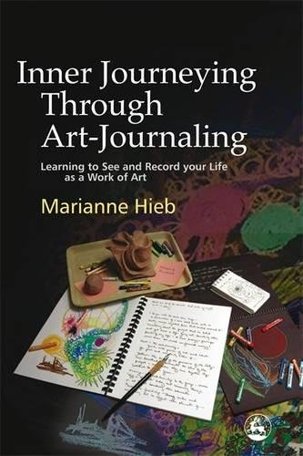 Read Online Inner Journeying Through Art-Journaling: Learning to See and Record your Life as a Work of Art pdf