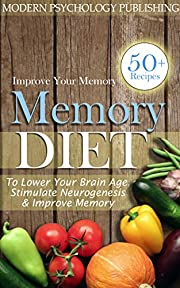 Memory: Diet to Lower Your Brain Age, Stimulate Neurogenesis & Improve Memory