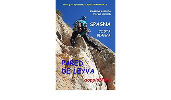 Amazon.com: SPAGNA COSTA BLANCA - PARED DE LEYVA: arrampicate scelte (Italian Edition) eBook: marina vuerich, massimo esposito: Kindle Store