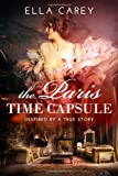 The Paris Time Capsule: Inspired by a True Story by Carey, Ella (2014) Paperback