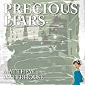 Precious Liars Audiobook by Matthew Waterhouse Narrated by Matthew Waterhouse